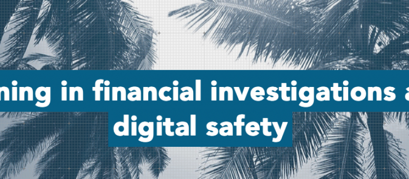 Training in financial investigations and digitial safety